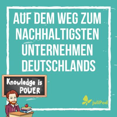 juliPod - Auf dem Weg zum nachhaltigsten Unternehmen Deutschlands