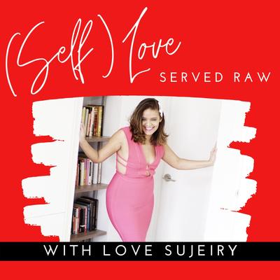 (Self) Love Served Raw by Love Sujeiry