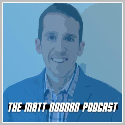 The Matt Noonan Podcast