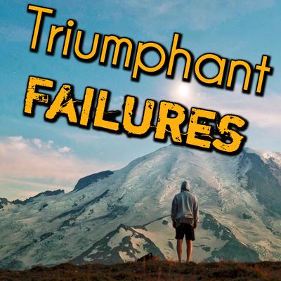 Triumphant Failures