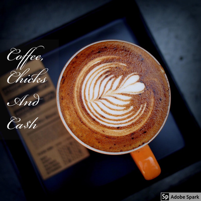 Coffee, Chicks, & Cash: The Podcast