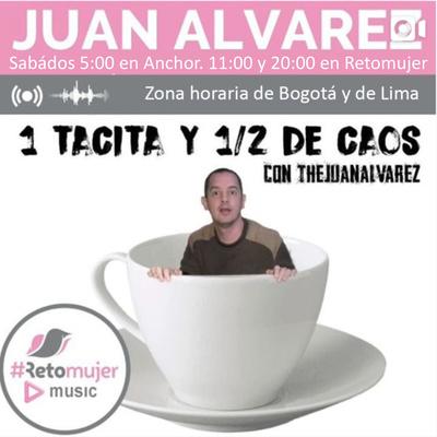 UNA TACITA Y 1/2 DE CAOS con Juan Álvarez
