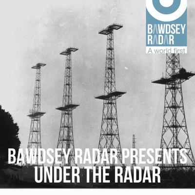 Bawdsey Radar Presents Under the Radar