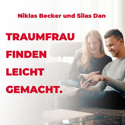 TRAUMFRAU FINDEN LEICHT GEMACHT mit Niklas Becker und Silas Dan: Dating   Beziehungen   Coaching