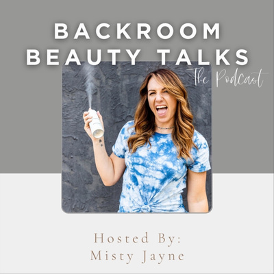 Backroom Beauty Talks with Misty Jayne