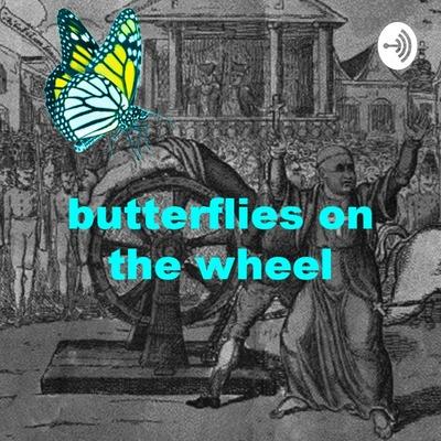 Butterflies on the Wheel
