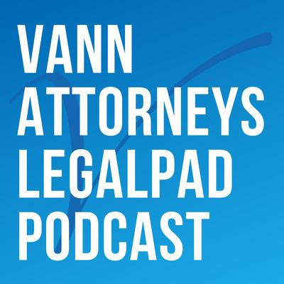 Vann Attorneys LegalPad Podcast