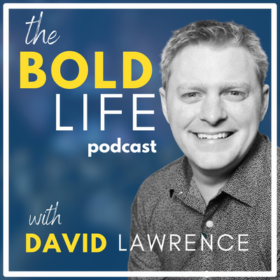 The Bold Life Podcast with David Lawrence