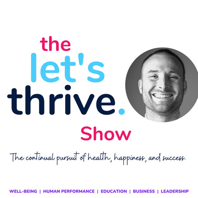 The Let's Thrive Show: The Pursuit of Health, Happiness & Success