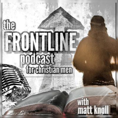 The Frontline Podcast For Christian Men