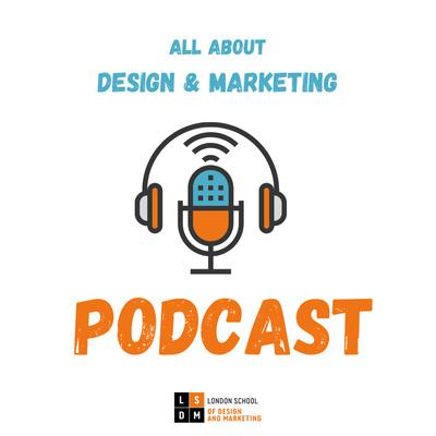 LSDM Podcast - London School of Design & Marketing