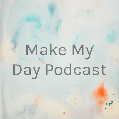 Make My Day Podcast