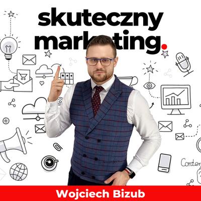 Skuteczny marketing | Wojciech Bizub