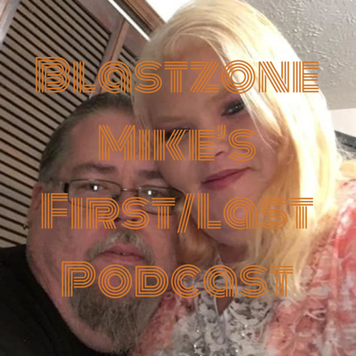 Blastzone Mike's First/Last Podcast