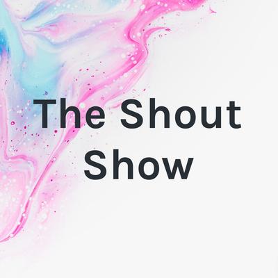 The Shout Show