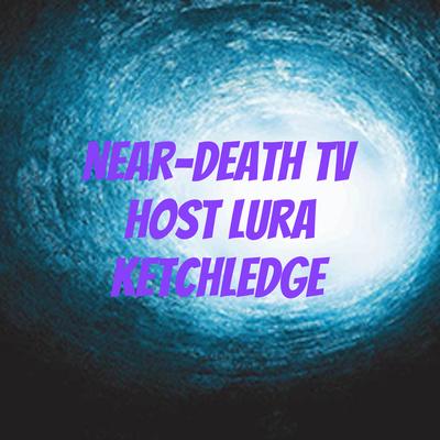 Near-Death TV host Lura Ketchledge