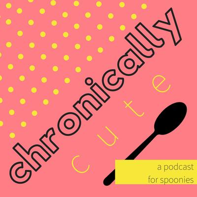 The Chronically Cute Podcast