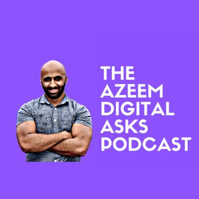 Azeem Digital Asks - The All-Round Digital Marketing Podcast