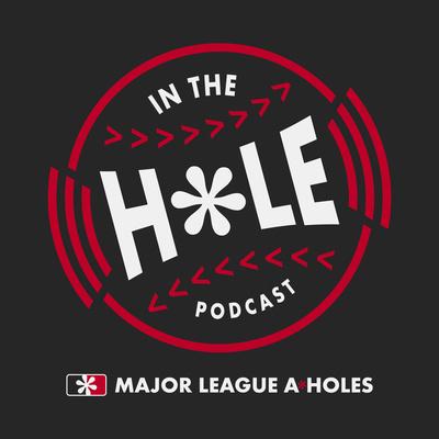Major League A*Holes: IN THE HOLE