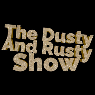 The Dusty And Rusty Show