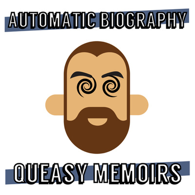 Automatic Biography: Queasy Memoirs