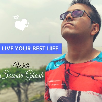 Live Your Best Life Podcast with Sourav Ghosh