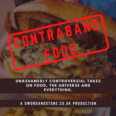 Contraband Food: Unashamedly controversial takes on food, the universe and everything