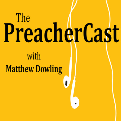 The PreacherCast with Matthew Dowling