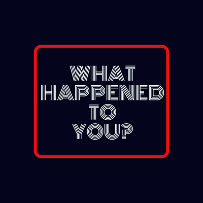 What Happened To You?
