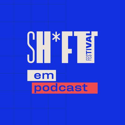 Sh*ft Festival em podcast