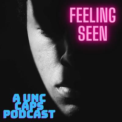 Feeling Seen: A UNC CAPS Podcast