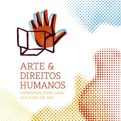 Arte & Direitos Humanos – Caminhos para uma Cultura de Paz