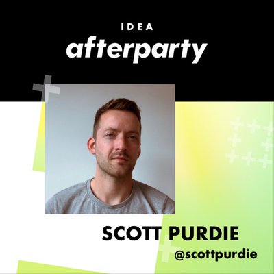 Idea Afterparty - a podcast by Scott Purdie