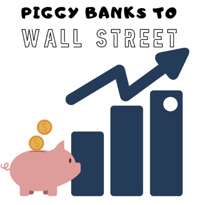 Piggy Banks to Wall Street
