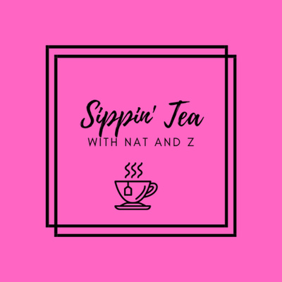 Sippin' Tea with Nat & Z