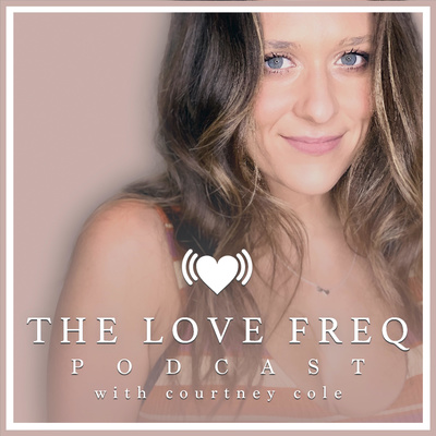 The Love Freq Podcast with Courtney Cole