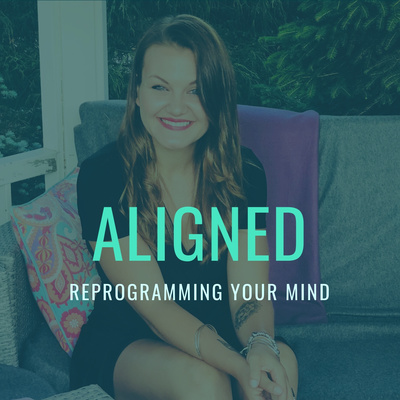 ALIGNED - Reprogramming your mind