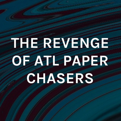 THE REVENGE OF ATL PAPER CHASERS