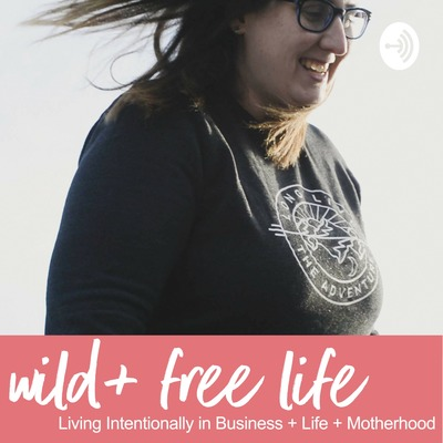 Wild+Free Life | Entrepreneurship, Real Motherhood, and Living Life Intentionally