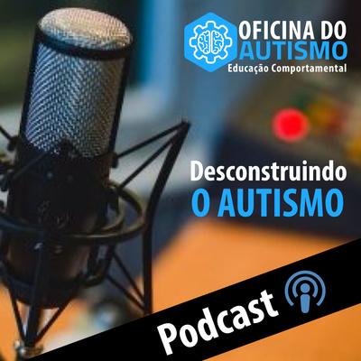 Podcast | Desconstruindo o Autismo