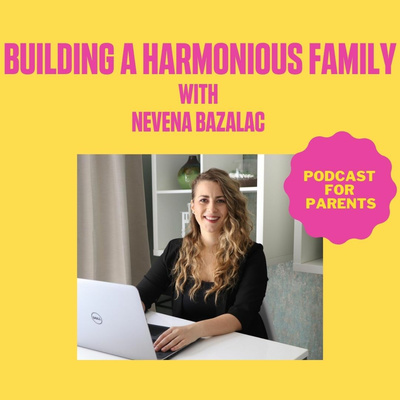 Building A Harmonious Family With Nevena Bazalac