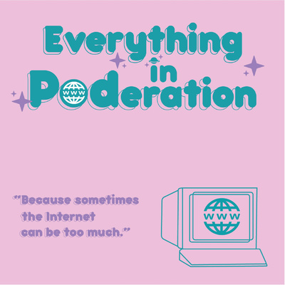Everything in Poderation: The Internet Culture Podcast
