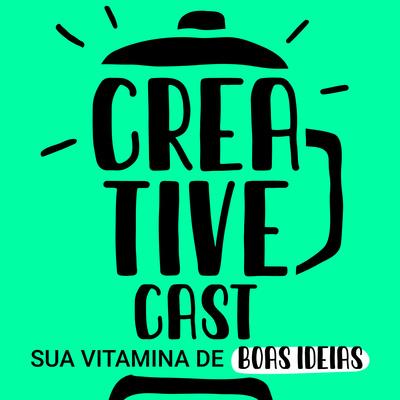 Creative Cast | Criatividade + Inspiração