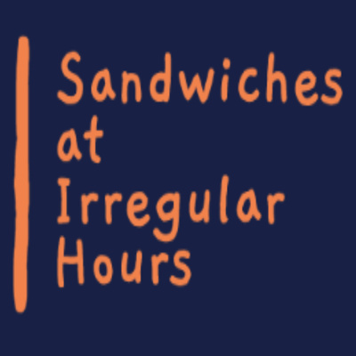 Sandwiches at Irregular Hours