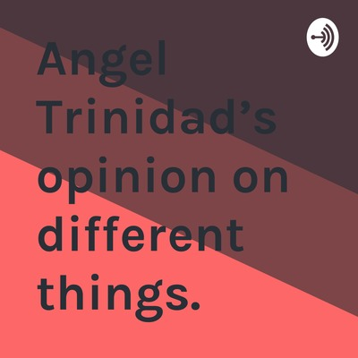 Angel Trinidad's opinion on different things.