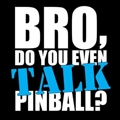 Bro, do you even TALK pinball?