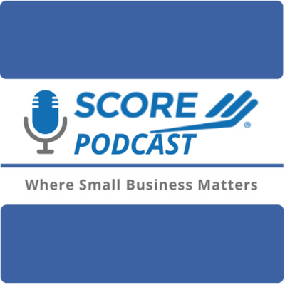 SCORE Podcast: Where Small Business Matters