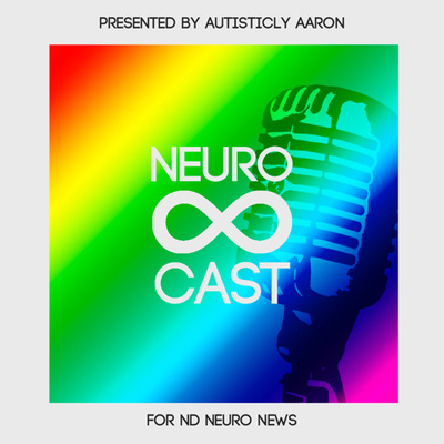 NeuroCast By Autisticly Aaron For ND Neuro News