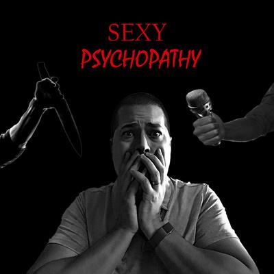 Sexy Psychopathy