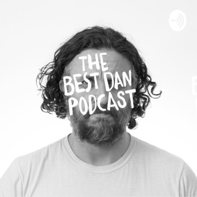 The Best Dan Podcast